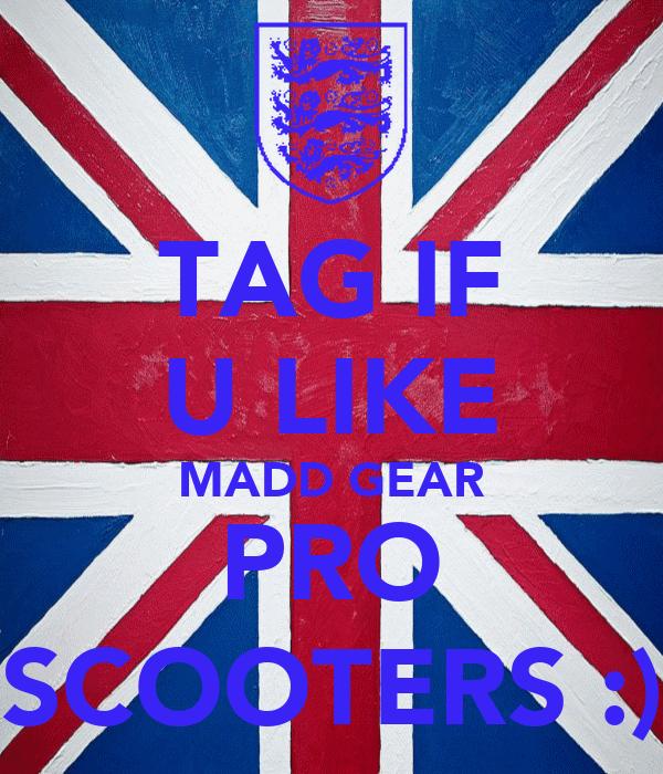 TAG IF U LIKE MADD GEAR PRO SCOOTERS :)