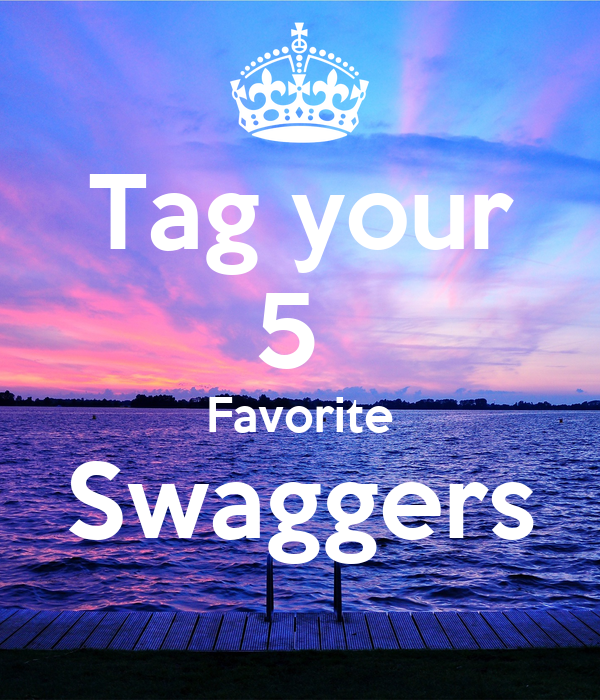 Tag your 5  Favorite Swaggers