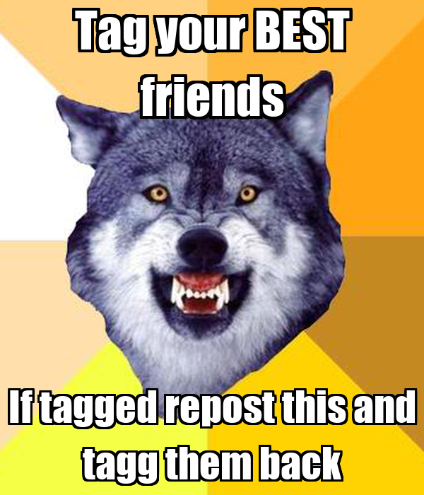 Tag your BEST friends If tagged repost this and tagg them back