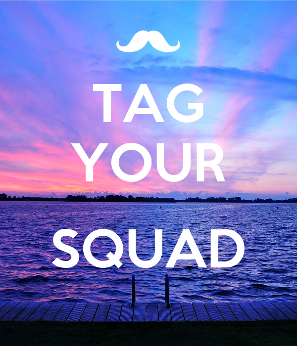 TAG YOUR  SQUAD