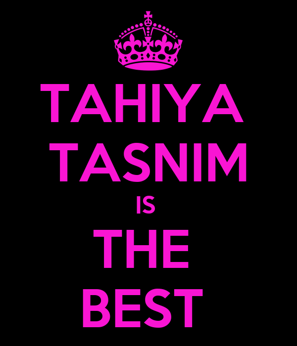 TAHIYA  TASNIM IS  THE  BEST