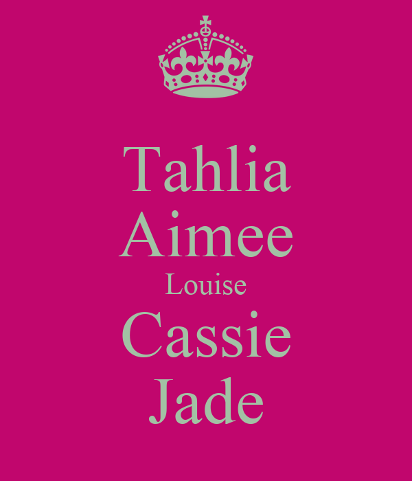Tahlia Aimee Louise Cassie Jade