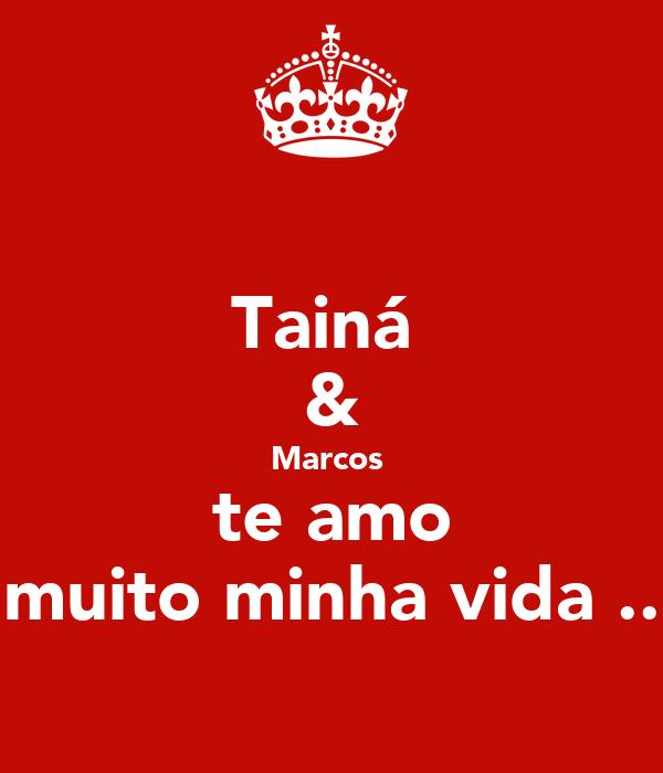 Tainá  & Marcos  te amo muito minha vida ..