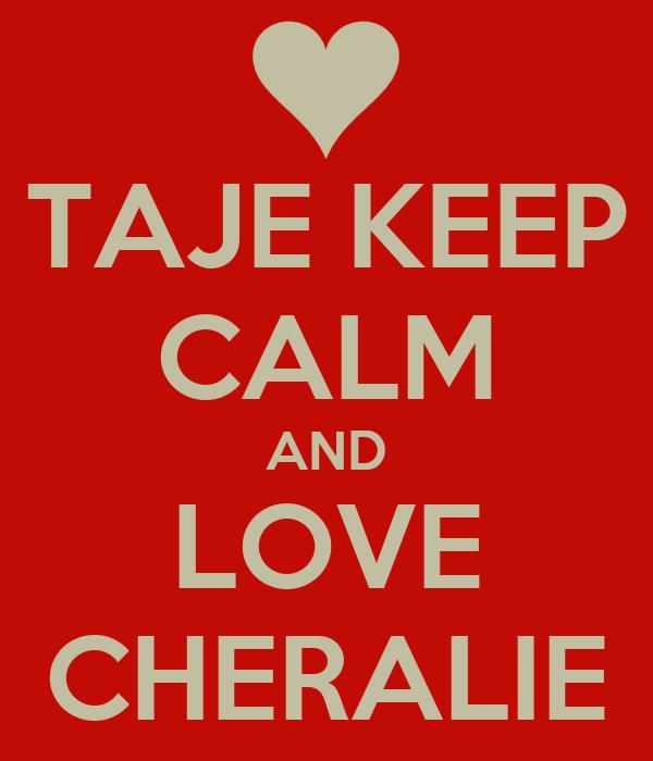 TAJE KEEP CALM AND LOVE CHERALIE