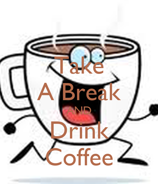 Take A Break AND Drink Coffee