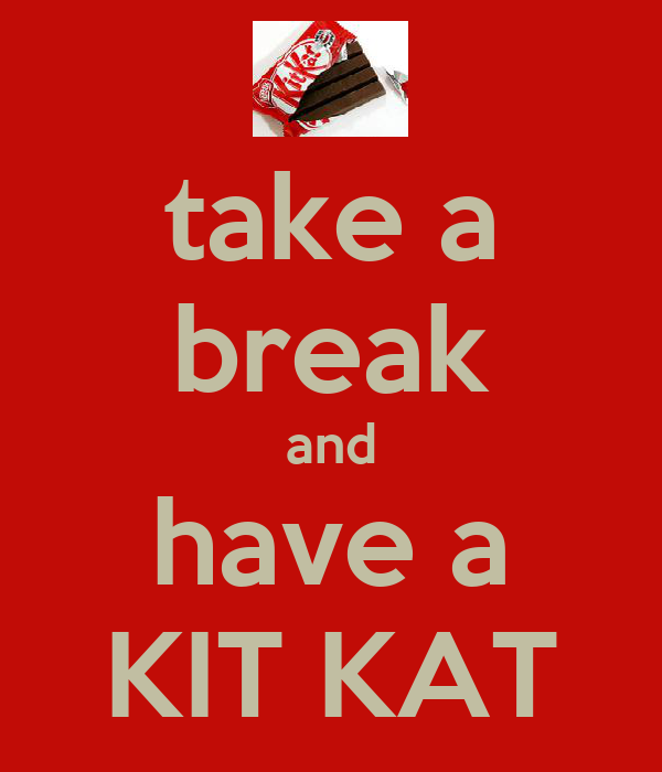take a break and have a KIT KAT