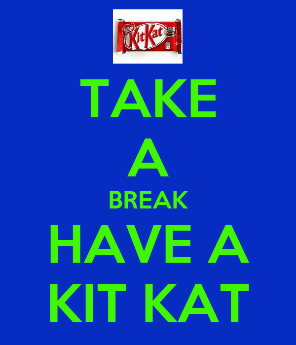 TAKE A BREAK HAVE A KIT KAT