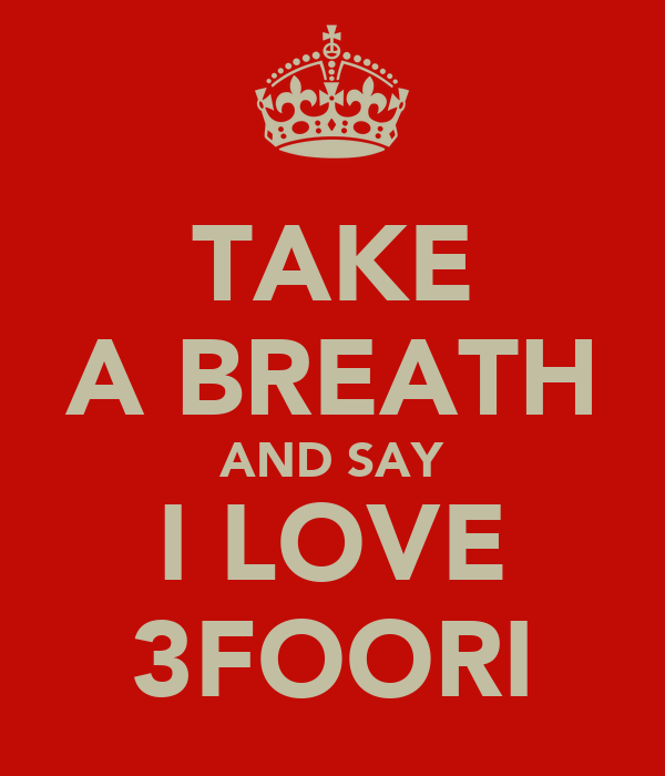 TAKE A BREATH AND SAY I LOVE 3FOORI