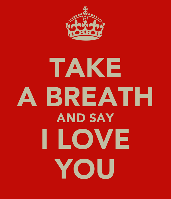 TAKE A BREATH AND SAY I LOVE YOU