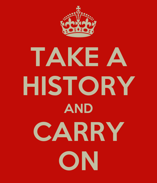 TAKE A HISTORY AND CARRY ON