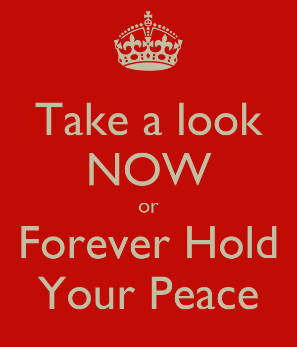 Take a look NOW or Forever Hold Your Peace