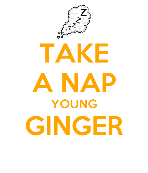 TAKE A NAP YOUNG GINGER