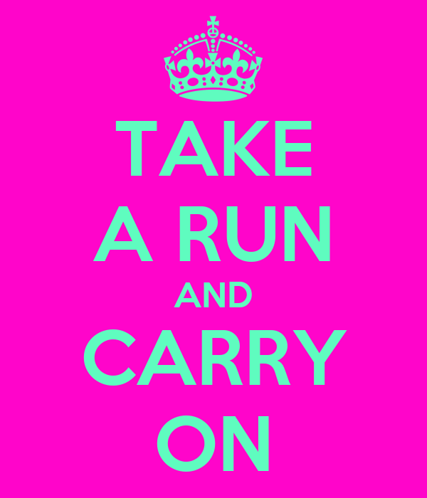 TAKE A RUN AND CARRY ON