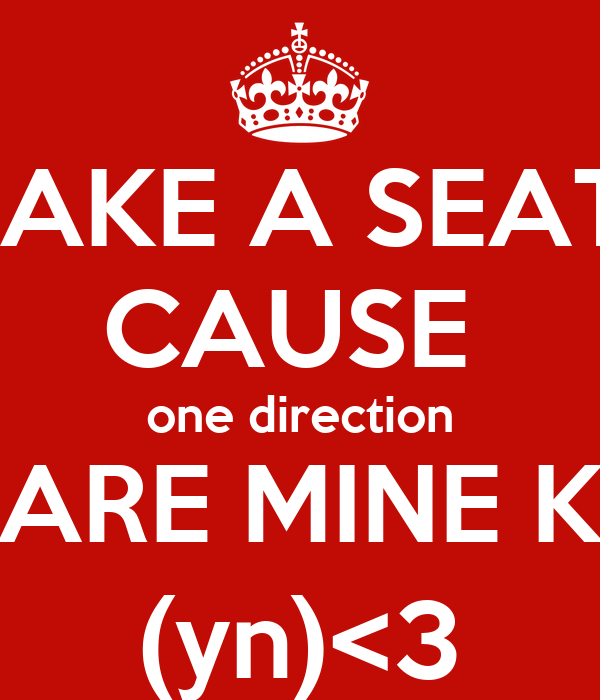 TAKE A SEAT  CAUSE  one direction ARE MINE K (yn)<3