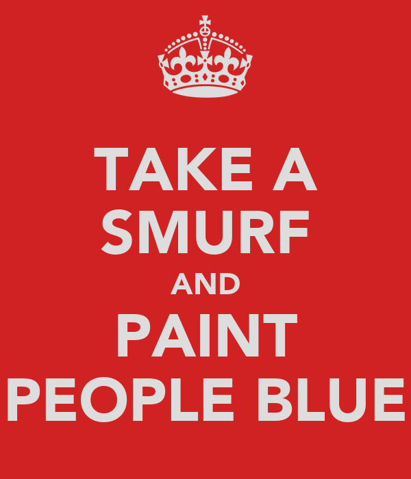 TAKE A SMURF AND PAINT PEOPLE BLUE