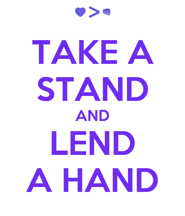 TAKE A STAND AND LEND A HAND