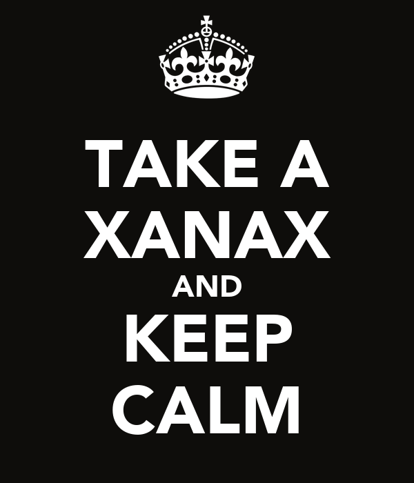 TAKE A XANAX AND KEEP CALM