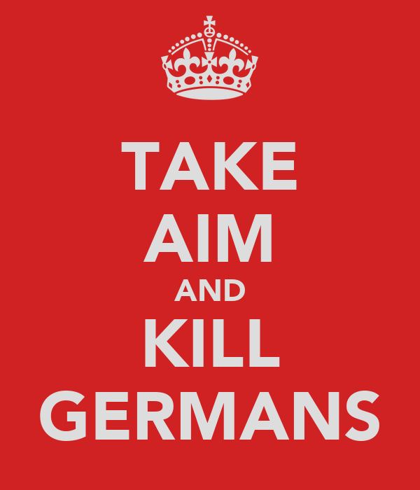 TAKE AIM AND KILL GERMANS