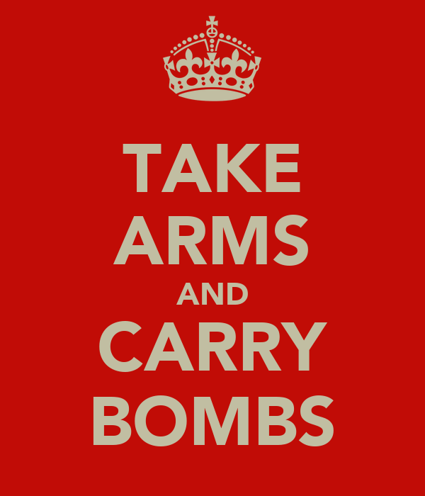 TAKE ARMS AND CARRY BOMBS