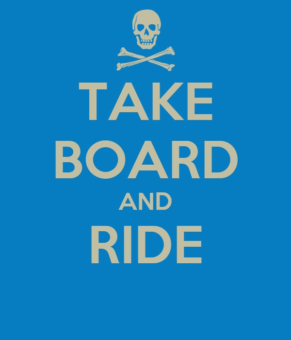 TAKE BOARD AND RIDE