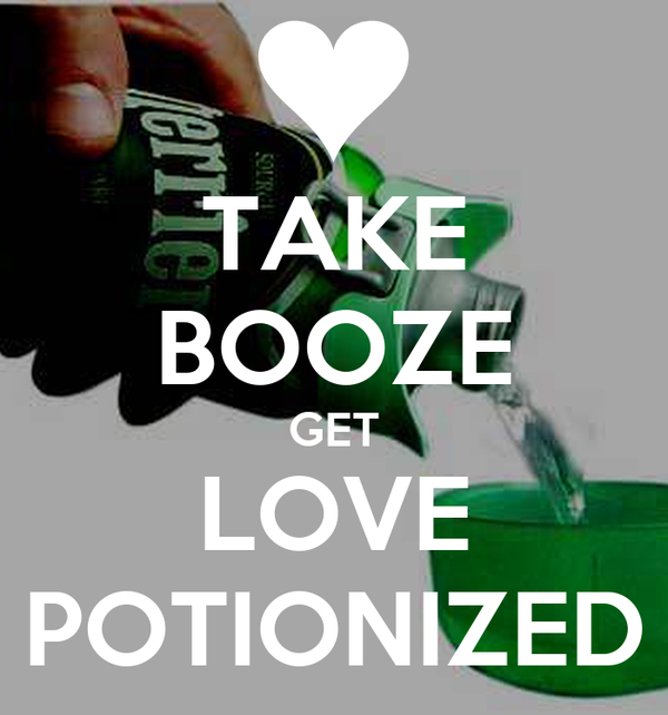 TAKE BOOZE GET LOVE POTIONIZED