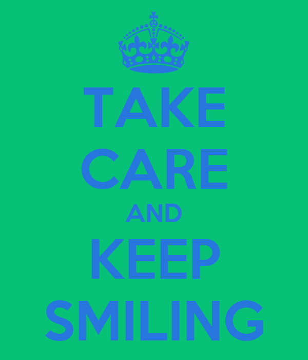 TAKE CARE AND KEEP SMILING
