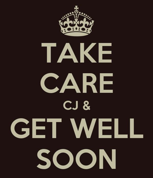 TAKE CARE CJ & GET WELL SOON