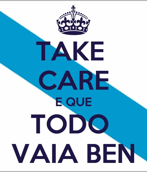 TAKE  CARE E QUE TODO  VAIA BEN