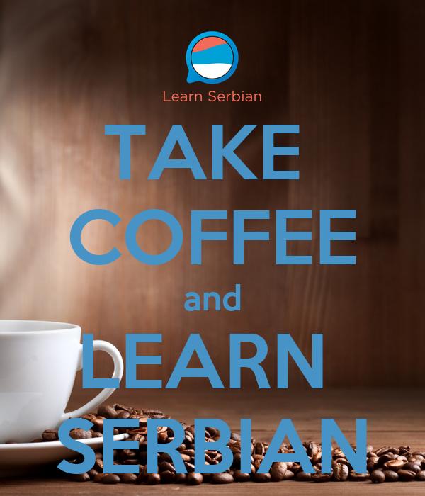 TAKE  COFFEE and LEARN  SERBIAN