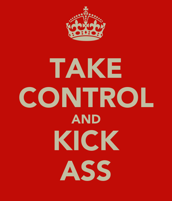 TAKE CONTROL AND KICK ASS
