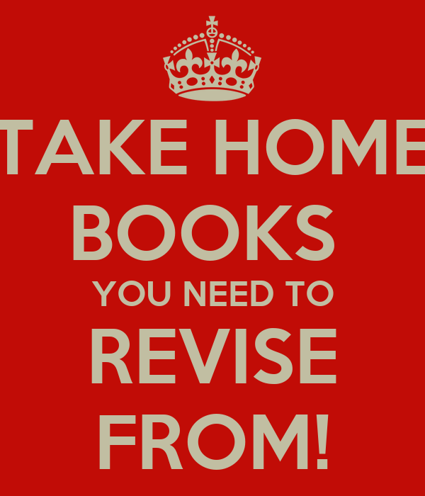 TAKE HOME BOOKS  YOU NEED TO REVISE FROM!