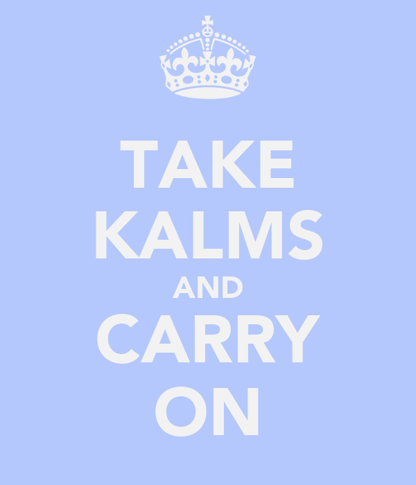 TAKE KALMS AND CARRY ON