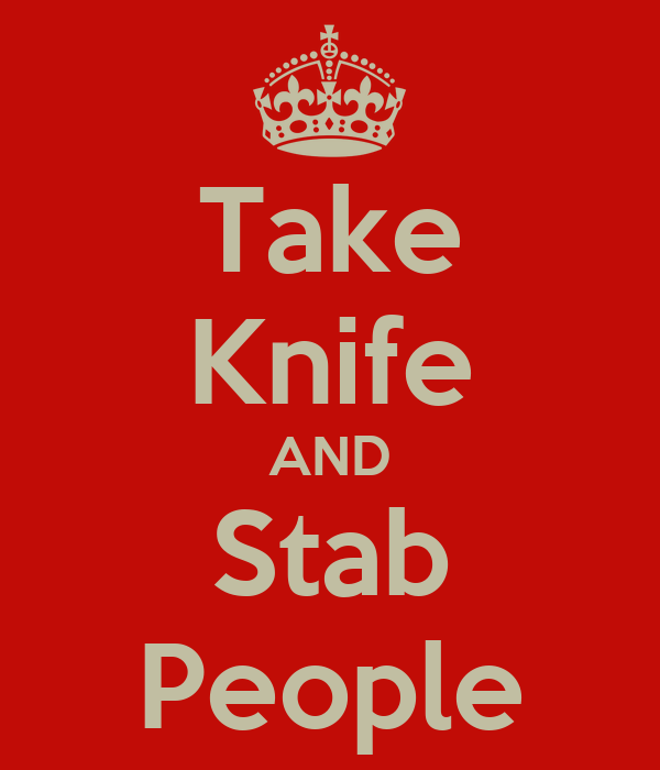 Take Knife AND Stab People