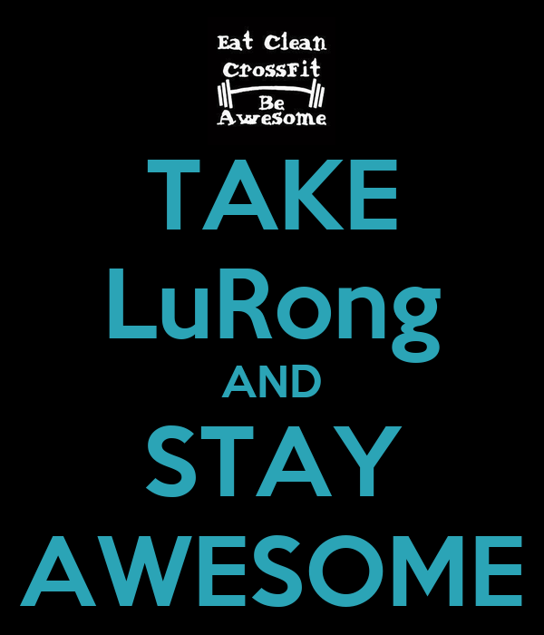 TAKE LuRong AND STAY AWESOME