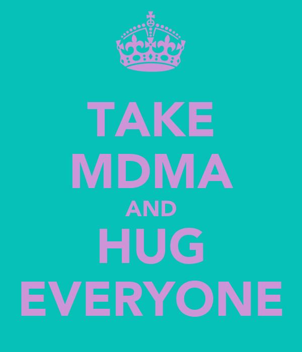 TAKE MDMA AND HUG EVERYONE