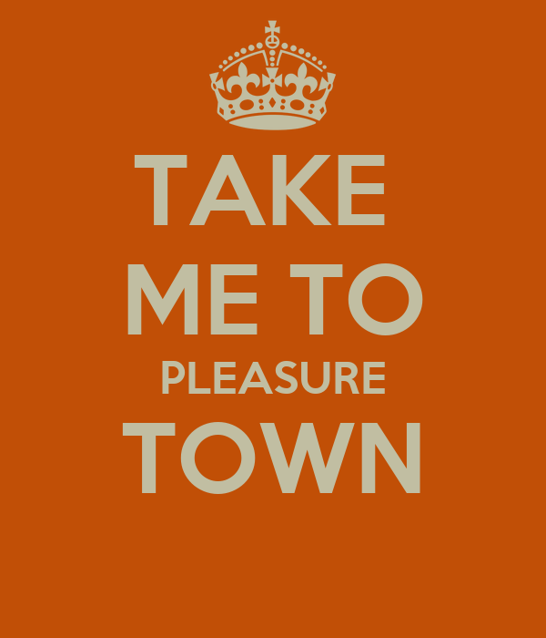 TAKE  ME TO PLEASURE TOWN