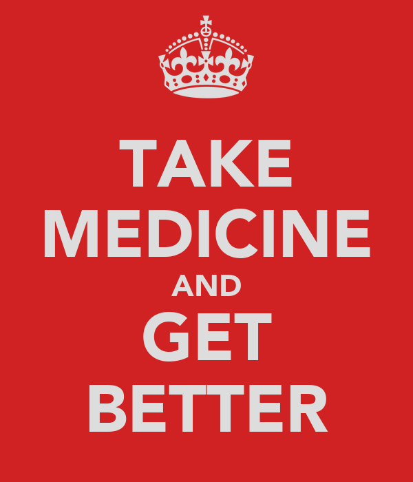 TAKE MEDICINE AND GET BETTER