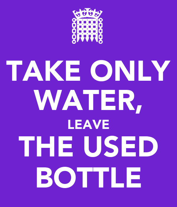 TAKE ONLY WATER, LEAVE THE USED BOTTLE