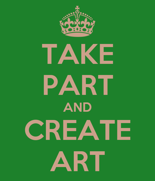 TAKE PART AND CREATE ART