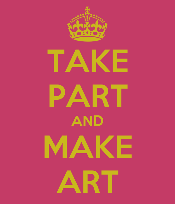 TAKE PART AND MAKE ART