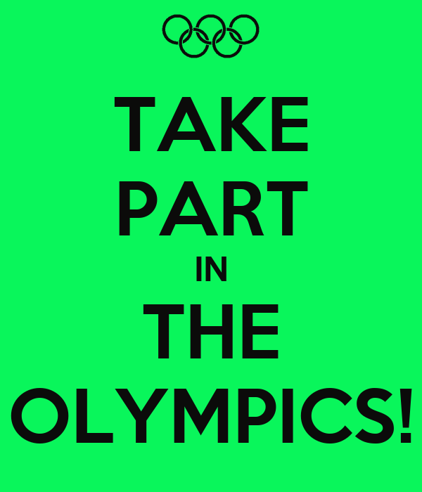 TAKE PART IN THE OLYMPICS!