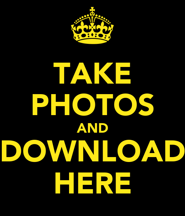 TAKE PHOTOS AND DOWNLOAD HERE