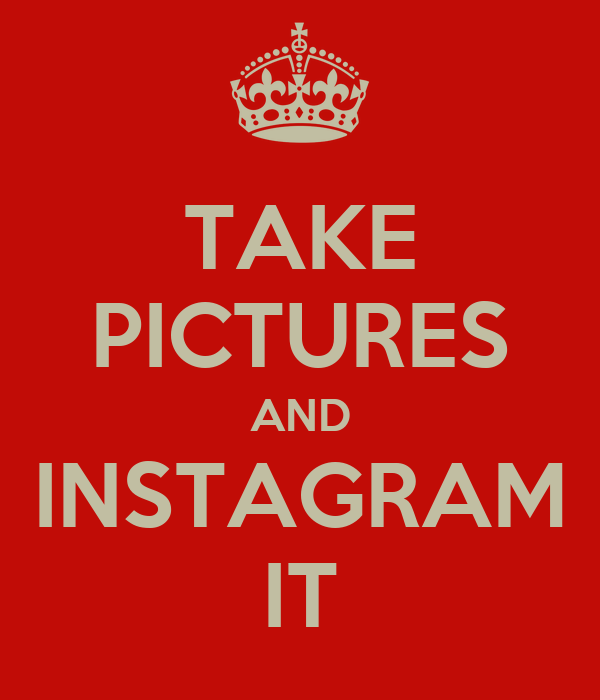 TAKE PICTURES AND INSTAGRAM IT