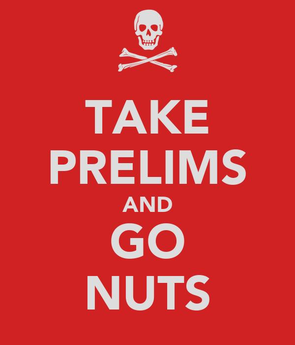TAKE PRELIMS AND GO NUTS