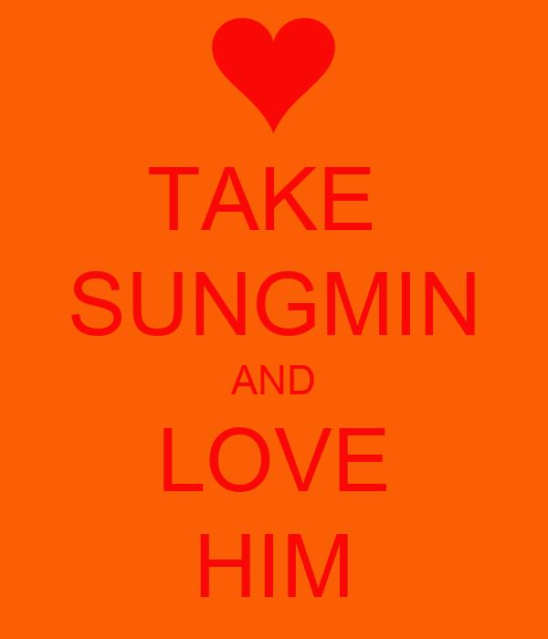 TAKE  SUNGMIN AND LOVE HIM