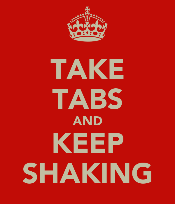TAKE TABS AND KEEP SHAKING