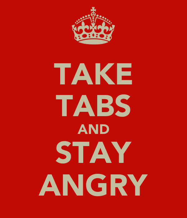 TAKE TABS AND STAY ANGRY