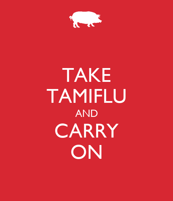 TAKE TAMIFLU AND CARRY ON