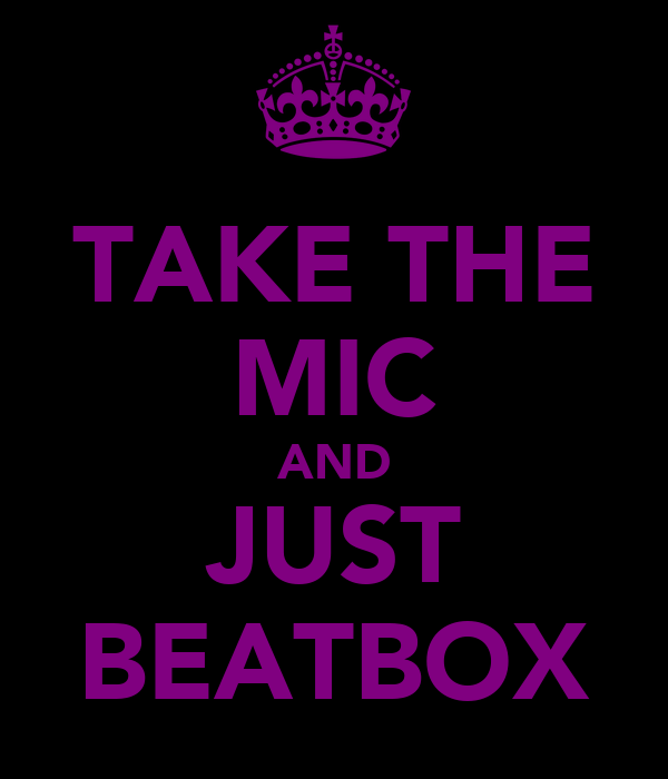 TAKE THE MIC AND JUST BEATBOX