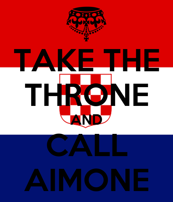 TAKE THE THRONE AND CALL AIMONE